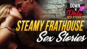 Sex Stories: Steamy Frathouse – A Sexual Grownup Confession
